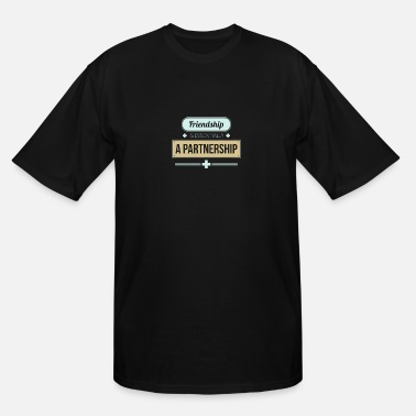 Partnership Friendship is essentially a partnership - Men's Tall T-Shirt