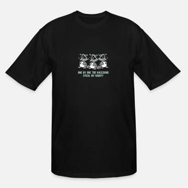 Steal My Sanity One by one the raccoons Steal my sanity - Men's Tall T-Shirt