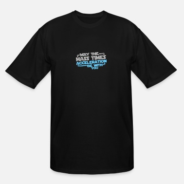 Acceleration Sports May The Mass Times Acceleration Be With You - Men's Tall T-Shirt