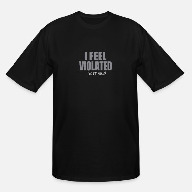 Violation Feel Violated - Men's Tall T-Shirt