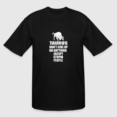 Zodiac Capricorn Clothes Taurus - Don't give up on anything except stupid - Men's Tall T-Shirt