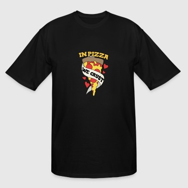 In Pizza We Crust - Men's Tall T-Shirt