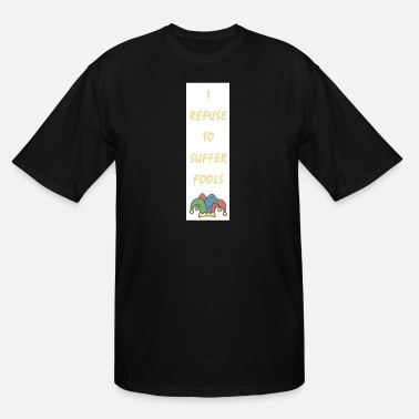 Refuse I Refuse To Suffer Fools (Gold) - Men's Tall T-Shirt