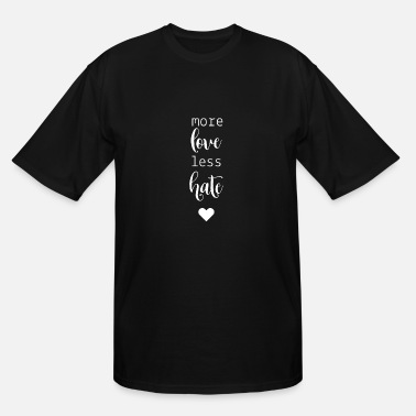 Love More Hate Less More Love Less Hate - Men's Tall T-Shirt
