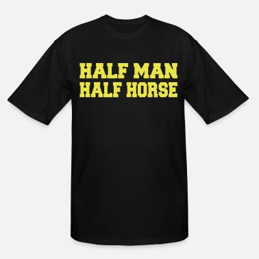 Fucked Half HALF MAN HALF HORSE - Men's Tall T-Shirt