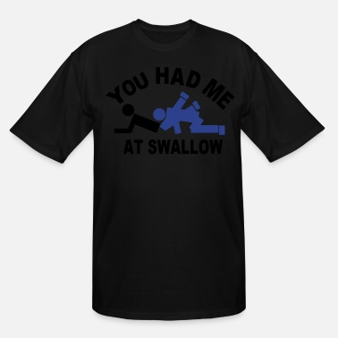Cum Swallow YOU HAD ME AT SWALLOW - Men's Tall T-Shirt