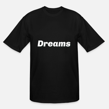 Dreams Dreams - Men's Tall T-Shirt