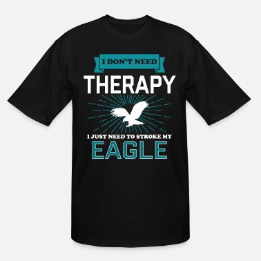 Need Head I Dont Need Therapy - EAGLES - Men's Tall T-Shirt