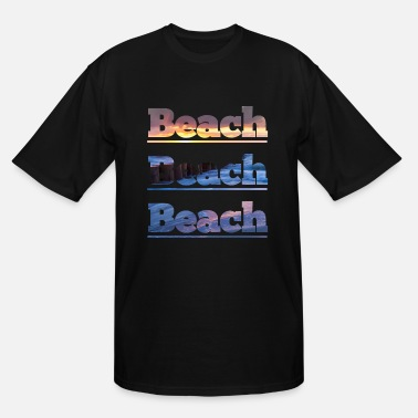 Beach Beach Beach Beach - Men's Tall T-Shirt