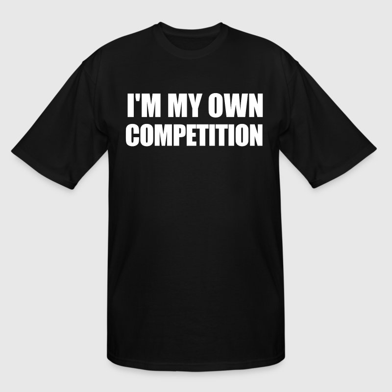 I'm My Own Competition - Men's Tall T-Shirt
