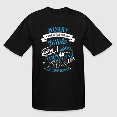 Sorry for what i said camp trailer - Men's Tall T-Shirt