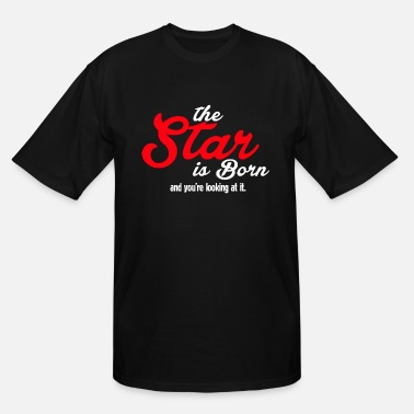 Born In The Star is born - Men's Tall T-Shirt