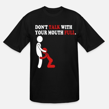 Big Mouth DON'T TALK WITH YOUR MOUTH FULL. - Men's Tall T-Shirt