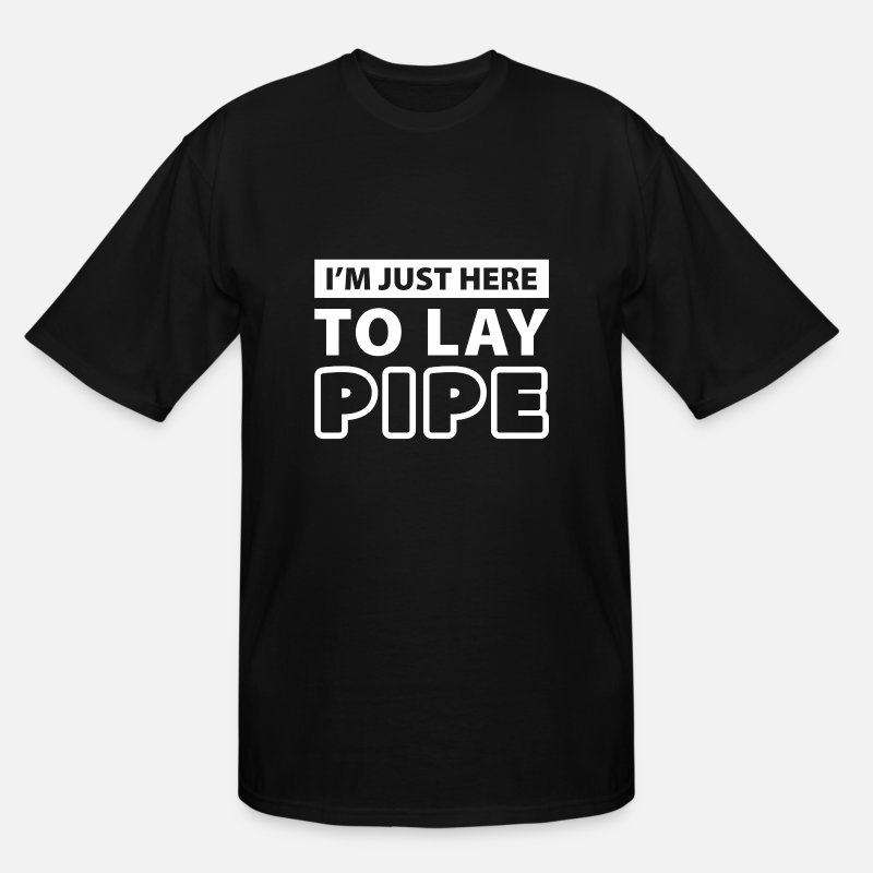 Funny T-Shirts - Im just here to lay pipe - Men's Tall T-Shirt black