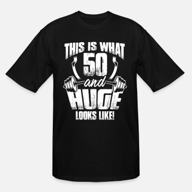Huge This Is What 50 And Huge Looks Like! T Shirt Gift - Men's Tall T-Shirt