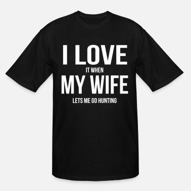 Shooters I LOVE MY WIFE (WHEN SHE LETS ME GO HUNTNG) - Men's Tall T-Shirt