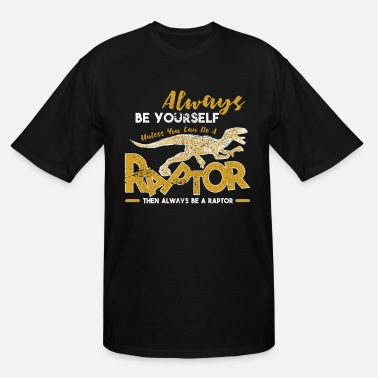 Velociraptor Always Be Yourself Unless You Can Be A Raptor Gift - Men's Tall T-Shirt