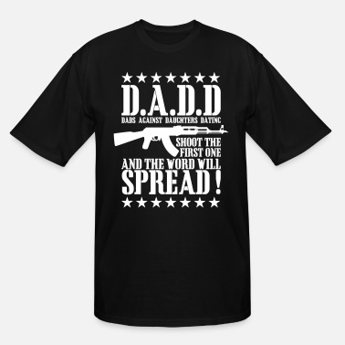 Shoot The First One And The Word Will Spread D.A.D.D - Men's Tall T-Shirt