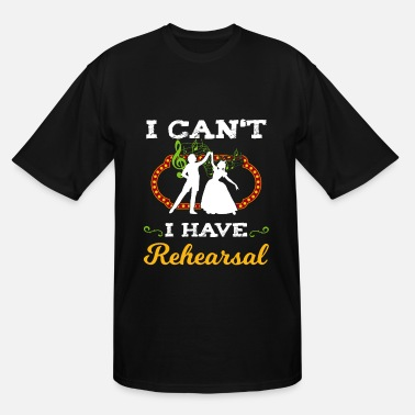 Theatre Musical Theatre Broadway Theatre Rehearsal Gift - Men's Tall T-Shirt