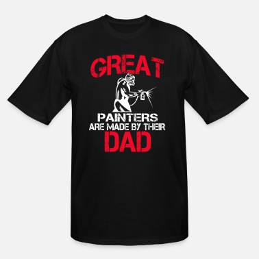 Painter Dad Great Painters Are Made By Their Dad - Men's Tall T-Shirt