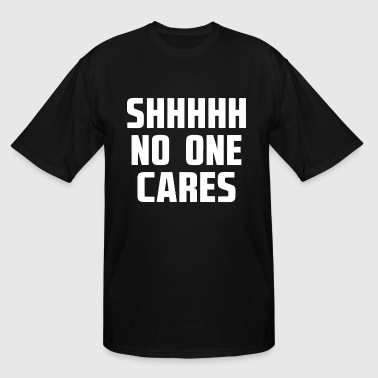 NO ONE CARES - Men's Tall T-Shirt