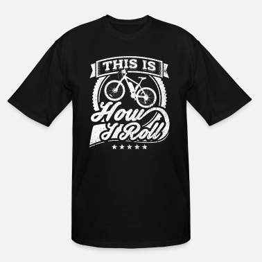 Mountain Bike This Is How I Roll Funny Mountainbike Shirt - Men's Tall T-Shirt