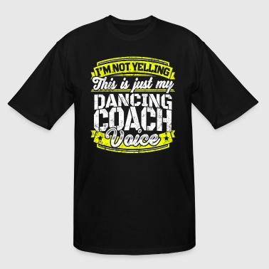 Dance Coach Funny Dancing coach: My Dancing Coach Voice - Men's Tall T-Shirt