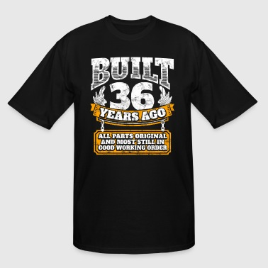 Happy 36th Birthday Funny 36th birthday gift idea: Built 36 years ago Shirt - Men's Tall T-Shirt