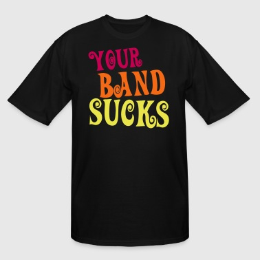 Your Band Sucks your band sucks 3 color great for concerts! - Men's Tall T-Shirt