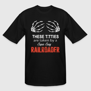 These Titties are taken by a Super Sexy Railroader - Men's Tall T-Shirt