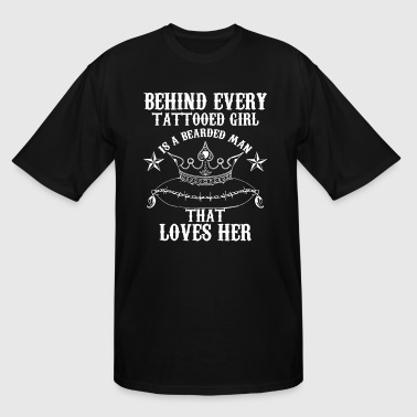 Behind Every Tattooed Girl Is a Bearded Man Love - Men's Tall T-Shirt