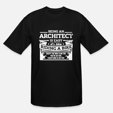 Being An Architect Architect Shirt: Being An Architect Is Easy - Men's Tall T-Shirt