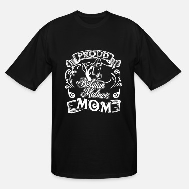 Belgian Malinois Mom Belgian Malinois Shirt - Belgian Malinois Mom Tees - Men's Tall T-Shirt