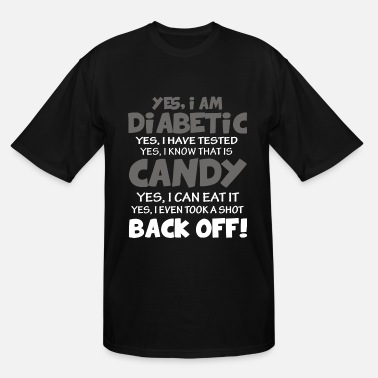 Off yes i am diabetic yes i have tested yes i know tha - Men's Tall T-Shirt