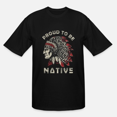Proud Native American Proud To Be Native American - Men's Tall T-Shirt