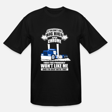 Big Rig if u ont like big rigs and chrome truck t shirts - Men's Tall T-Shirt