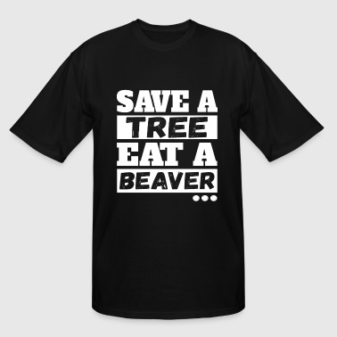Save Tree Eat Beaver Save A Tree Eat A Beaver - Men's Tall T-Shirt