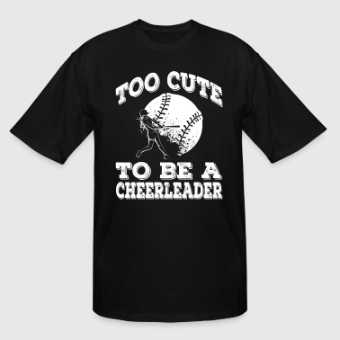 Cute Softball Sayings Softball Player Too Cute To Be A Cheerleader - Men's Tall T-Shirt