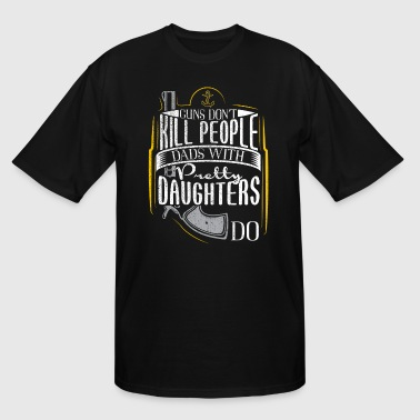 Guns Dont Kill People Dads With Pretty Daughters Do Guns Dont Kill People Dads With Pretty Daughters Do Navy - Men's Tall T-Shirt