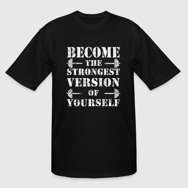 Become the Strongest Version of Yourself Gym - Men's Tall T-Shirt