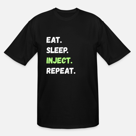 Steroids T-Shirts - Eat. Sleep. Inject. Repeat. Lifestyle Gifts - Men's Tall T-Shirt black