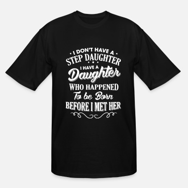 I dont have a step daughter I have a daughter t sh - Men's Tall T-Shirt