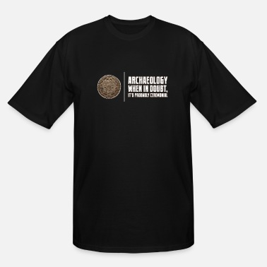 Archaeology Funny Archaeology When Doubt Ceremonial Archaeology Pun - Men's Tall T-Shirt