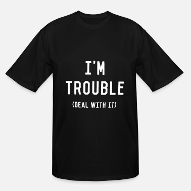 Dope Sportswear I m Trouble Deal With It Funny Top Tumblr Slogan S - Men's Tall T-Shirt