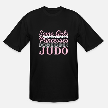 Judo Some Girls Want to be Princesses Judo Master - Men's Tall T-Shirt