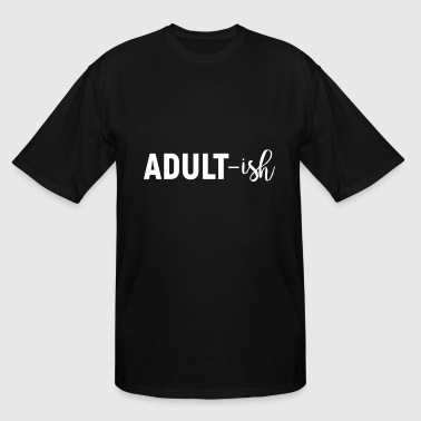 Ish adult-ish - Men's Tall T-Shirt