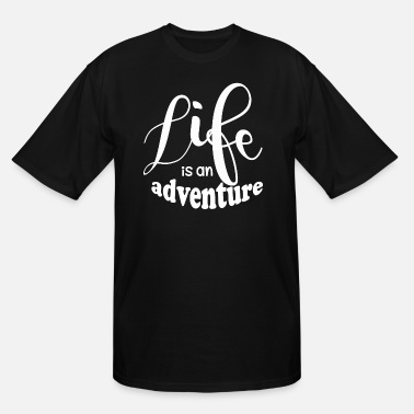 Adventure Life Life Is An Adventure - Men's Tall T-Shirt