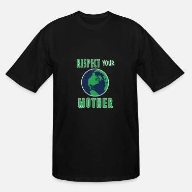 Love Your Mother Respect Your Mother - T shirt - Men's Tall T-Shirt