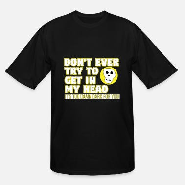 Fortune Teller Your Friendly Psychic Tshirt Design dont ever try to get in my head - Men's Tall T-Shirt