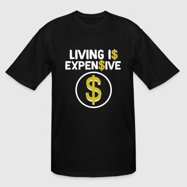 Happiness Is Expensive Great & Funny Expensive Tshirt Design Living is expensive - Men's Tall T-Shirt